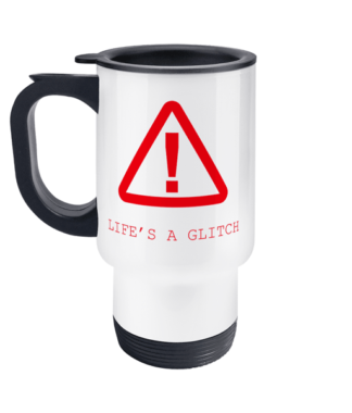 Life's a Glitch Travel Mug