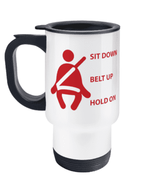 Sit Down Belt Up Hold On Travel Mug
