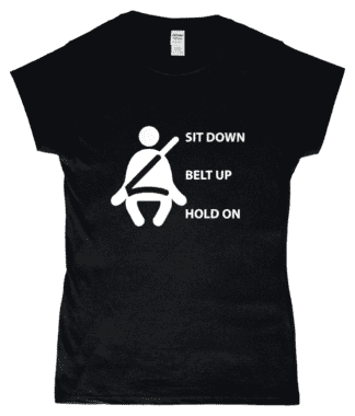 Sit Down Belt Up Hold On T-Shirt in Black